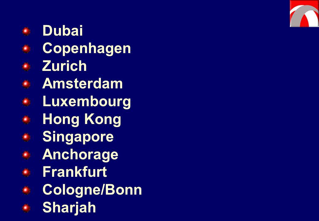 Dubai Copenhagen Zurich Amsterdam Luxembourg Hong Kong Singapore Anchorage Frankfurt Cologne/Bonn Sharjah