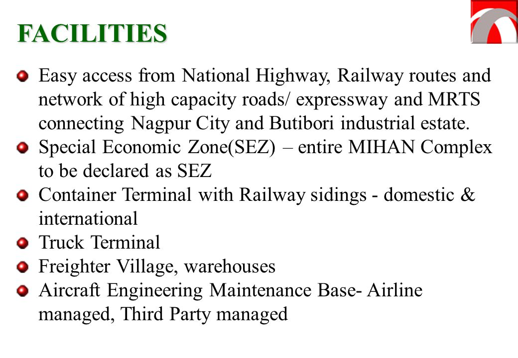 Easy access from National Highway, Railway routes and network of high capacity roads/ expressway and MRTS connecting Nagpur City and Butibori industri