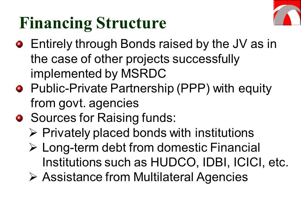 Financing Structure Entirely through Bonds raised by the JV as in the case of other projects successfully implemented by MSRDC Public-Private Partners