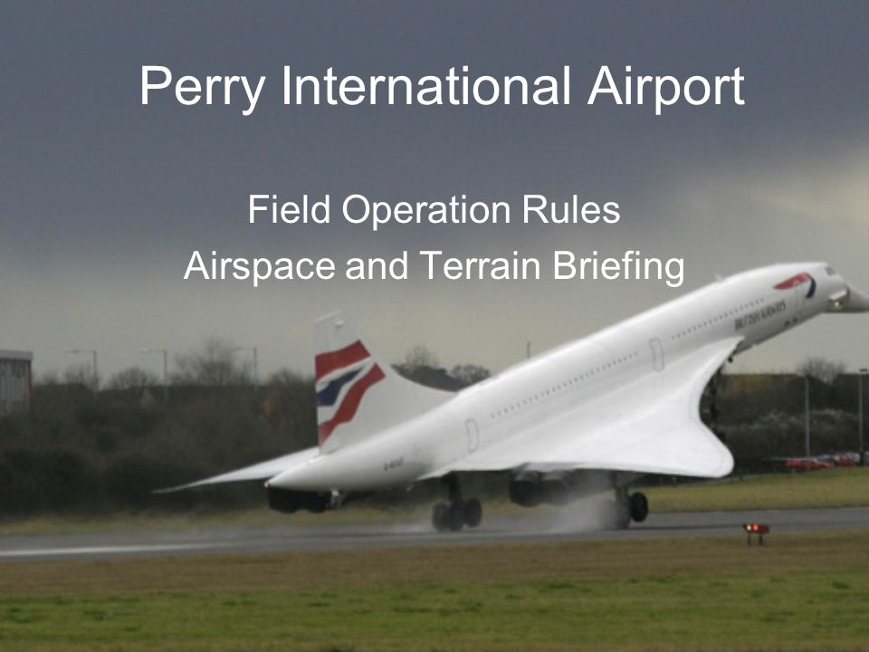 Perry International Airport Field Operation Rules Airspace and Terrain Briefing