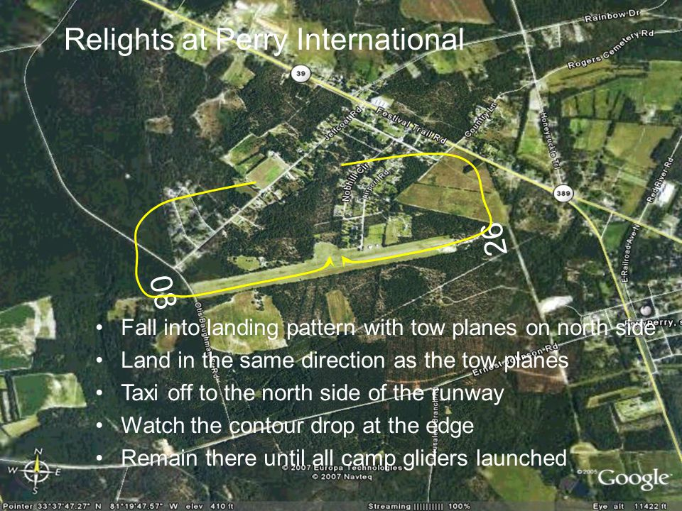 08 26 Relights at Perry International Fall into landing pattern with tow planes on north side Land in the same direction as the tow planes Taxi off to the north side of the runway Watch the contour drop at the edge Remain there until all camp gliders launched