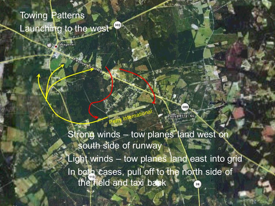 Perry International Towing Patterns Launching to the west Strong winds – tow planes land east on south side of runway Light winds – tow planes land west into grid In both cases, pull off to the north side of the field and taxi back