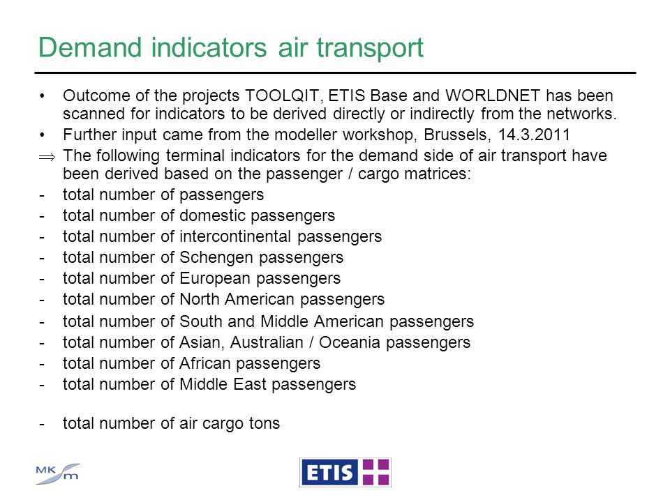 Demand indicators air transport Outcome of the projects TOOLQIT, ETIS Base and WORLDNET has been scanned for indicators to be derived directly or indi