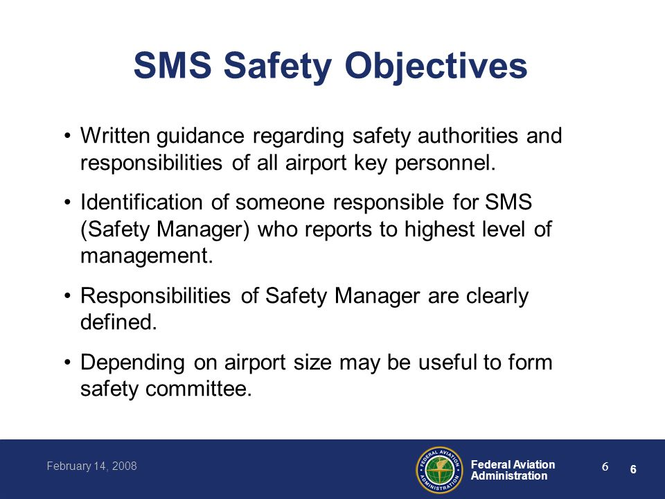 7 Federal Aviation Administration February 14, 2008 7 SMS Safety Risk Management Process to identify hazards, determine risk, design mitigation strategies, and apply and track strategies.