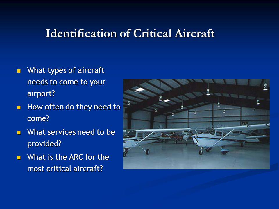 Identification of Critical Aircraft What types of aircraft needs to come to your airport.