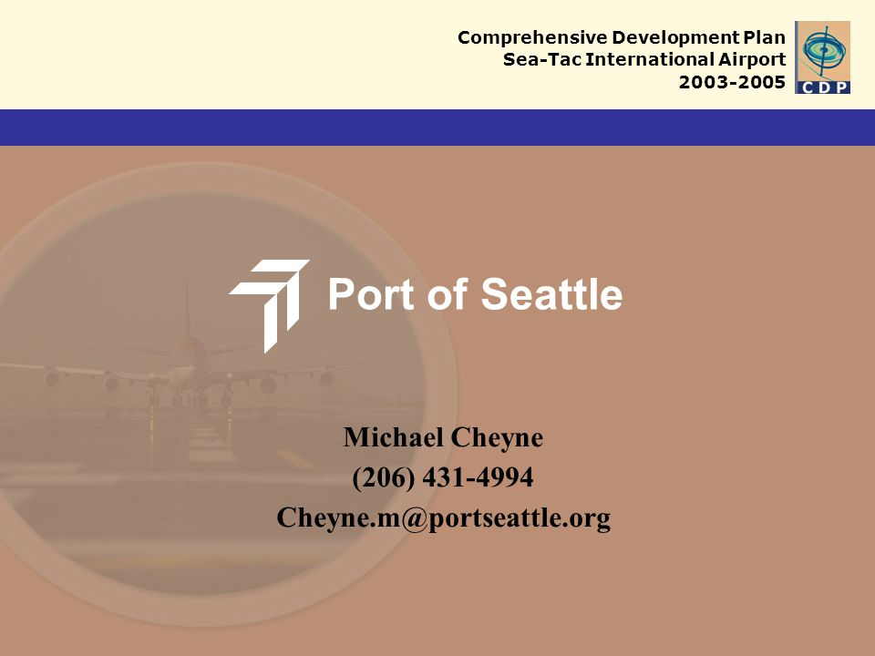Comprehensive Development Plan Sea-Tac International Airport 2003-2005 Port of Seattle Michael Cheyne (206) 431-4994 Cheyne.m@portseattle.org