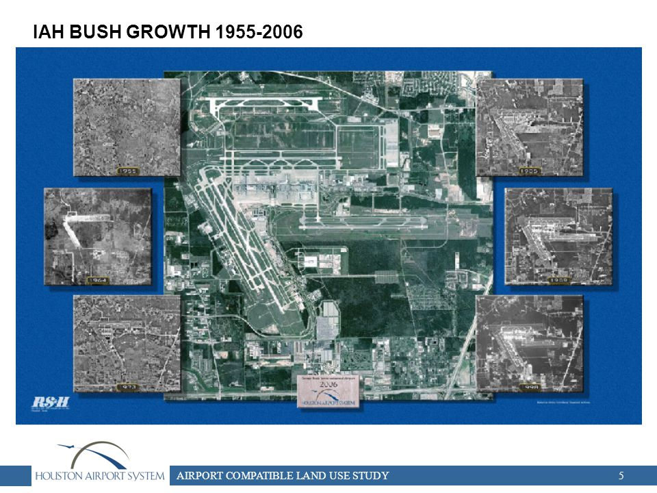 AIRPORT COMPATIBLE LAND USE STUDY5 IAH BUSH GROWTH 1955-2006