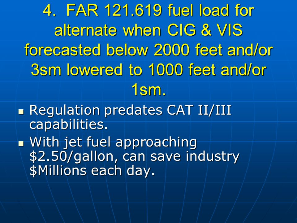 4. FAR 121.619 fuel load for alternate when CIG & VIS forecasted below 2000 feet and/or 3sm lowered to 1000 feet and/or 1sm. Regulation predates CAT I