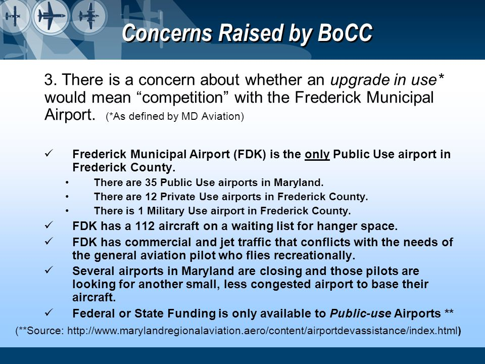 Concerns Raised by BoCC 3. There is a concern about whether an upgrade in use* would mean competition with the Frederick Municipal Airport. (*As defin