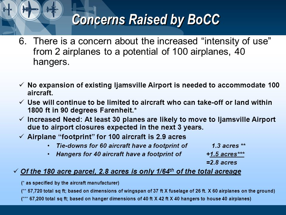 Concerns Raised by BoCC 6.There is a concern about the increased intensity of use from 2 airplanes to a potential of 100 airplanes, 40 hangers. No exp