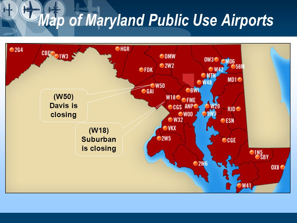 Map of Maryland Public Use Airports (W18) Suburban is closing (W50) Davis is closing