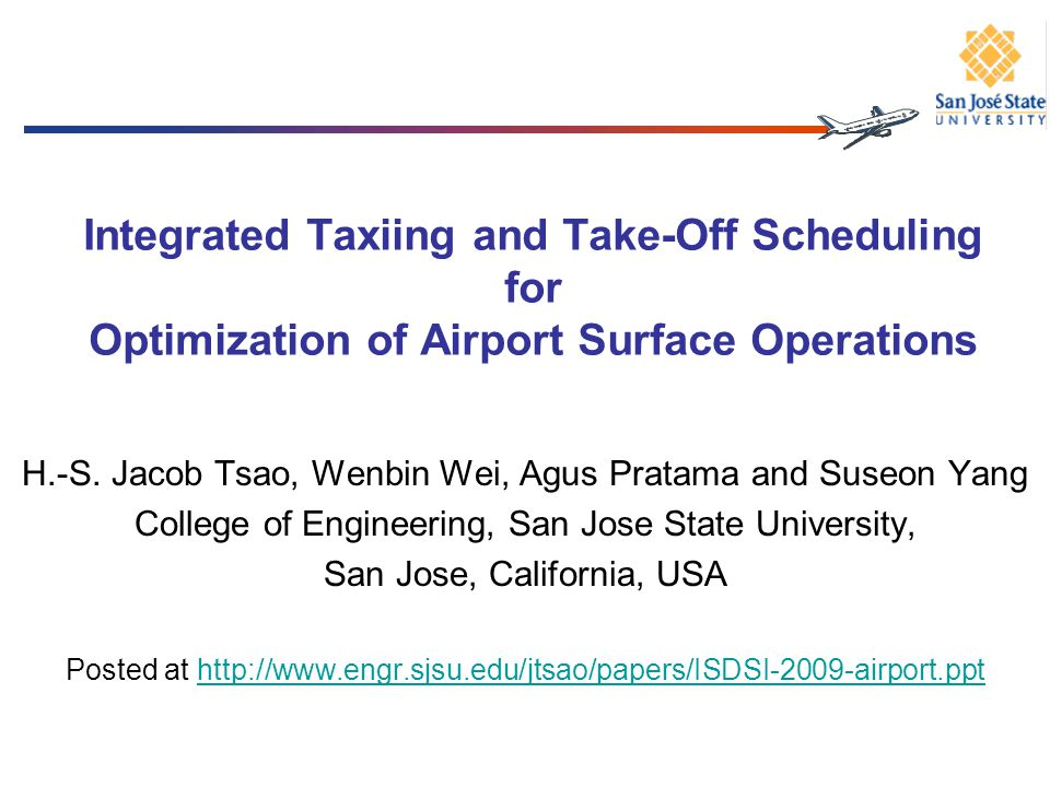Integrated Taxiing and Take-Off Scheduling for Optimization of Airport Surface Operations H.-S. Jacob Tsao, Wenbin Wei, Agus Pratama and Suseon Yang C
