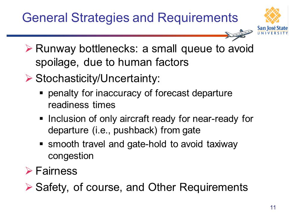 General Strategies and Requirements Runway bottlenecks: a small queue to avoid spoilage, due to human factors Stochasticity/Uncertainty: penalty for i