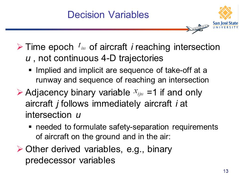 Decision Variables Time epoch of aircraft i reaching intersection u, not continuous 4-D trajectories Implied and implicit are sequence of take-off at