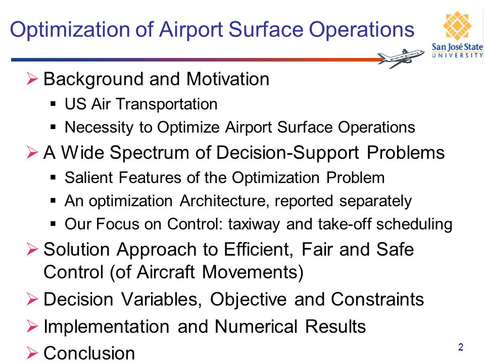 Decision Variables Time epoch of aircraft i reaching intersection u, not continuous 4-D trajectories Implied and implicit are sequence of take-off at a runway and sequence of reaching an intersection Adjacency binary variable =1 if and only aircraft j follows immediately aircraft i at intersection u needed to formulate safety-separation requirements of aircraft on the ground and in the air: Other derived variables, e.g., binary predecessor variables 13