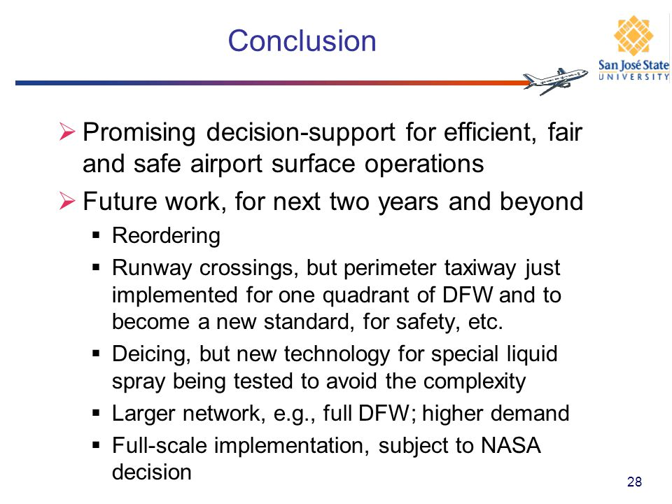 Conclusion Promising decision-support for efficient, fair and safe airport surface operations Future work, for next two years and beyond Reordering Ru