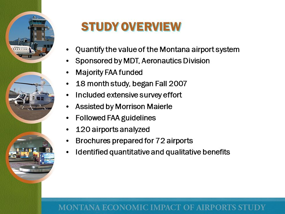 MONTANA AIRPORT SYSTEM 7 Primary Commercial Service Airports 8 Commercial Essential Air Service Airports 20 High Volume General Aviation Airports (>10K Annual Operations) 37 Select General Aviation Airport 48 Rural Airports 120 Total Airports Analyzed