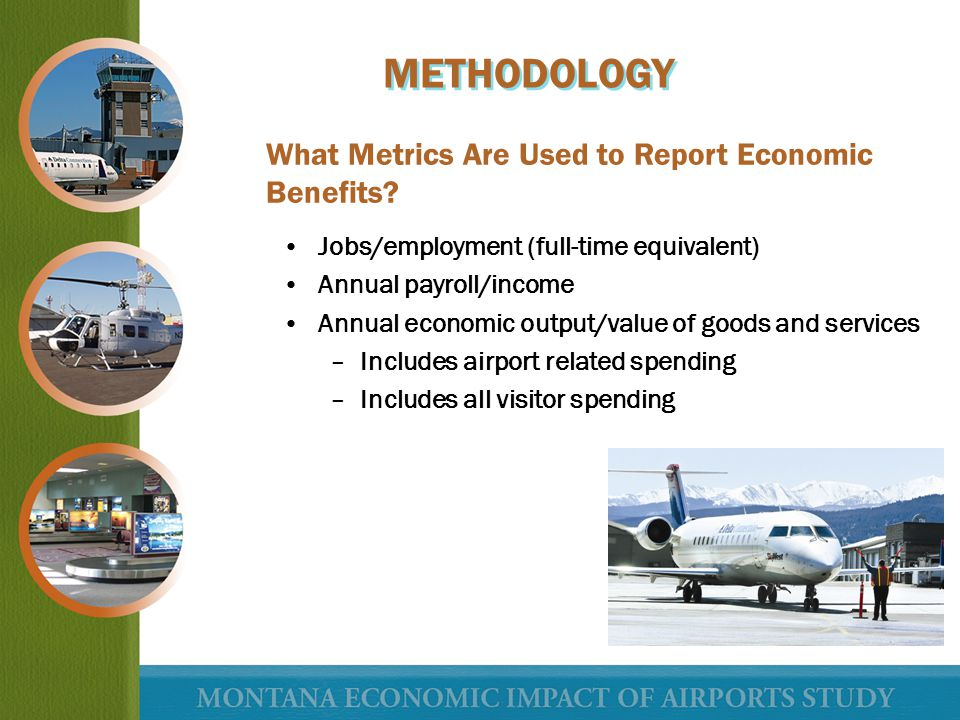 What Metrics Are Used to Report Economic Benefits? Jobs/employment (full-time equivalent) Annual payroll/income Annual economic output/value of goods