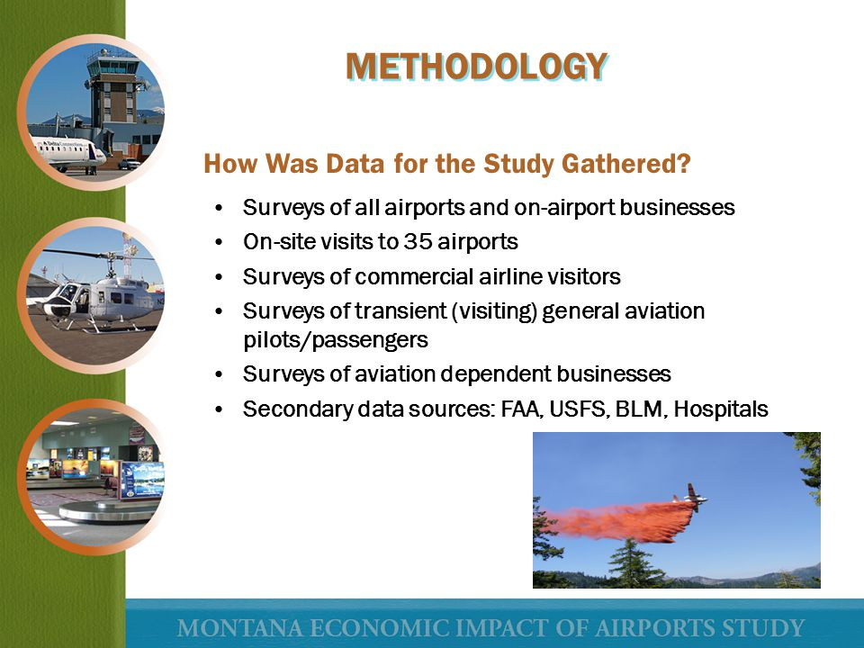 How Was Data for the Study Gathered? Surveys of all airports and on-airport businesses On-site visits to 35 airports Surveys of commercial airline vis