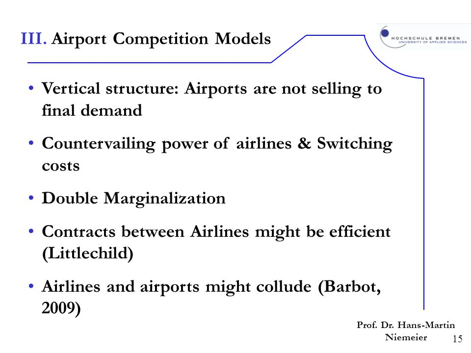 15 Prof. Dr. Hans-Martin Niemeier Vertical structure: Airports are not selling to final demand Countervailing power of airlines & Switching costs Doub