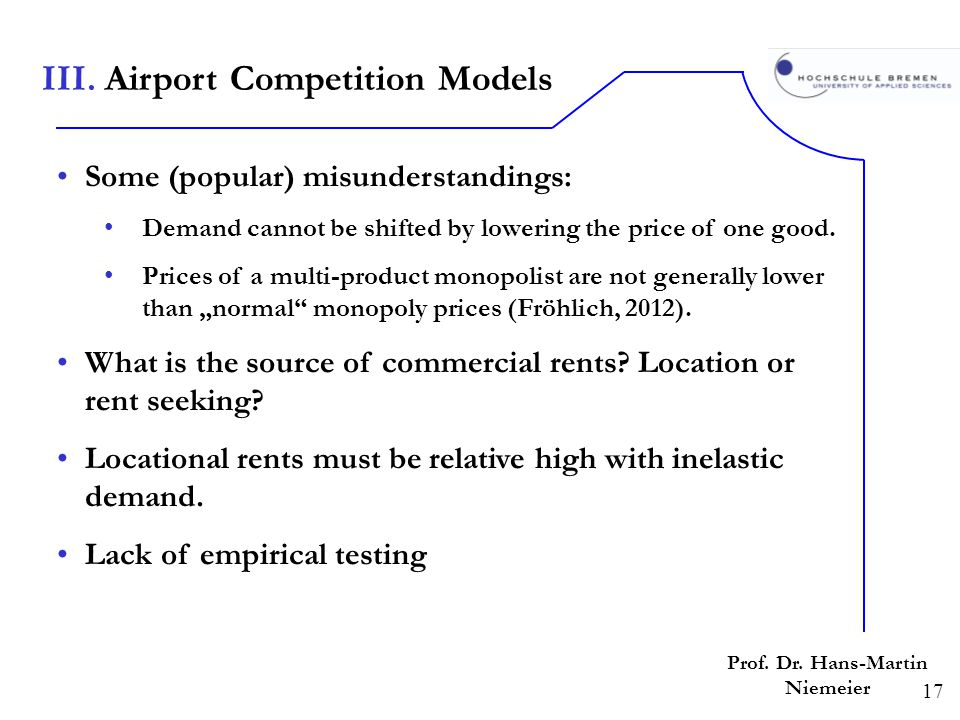 17 Prof. Dr. Hans-Martin Niemeier Some (popular) misunderstandings: Demand cannot be shifted by lowering the price of one good. Prices of a multi-prod