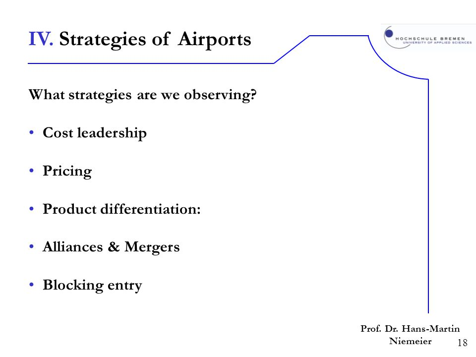18 Prof. Dr. Hans-Martin Niemeier What strategies are we observing? Cost leadership Pricing Product differentiation: Alliances & Mergers Blocking entr