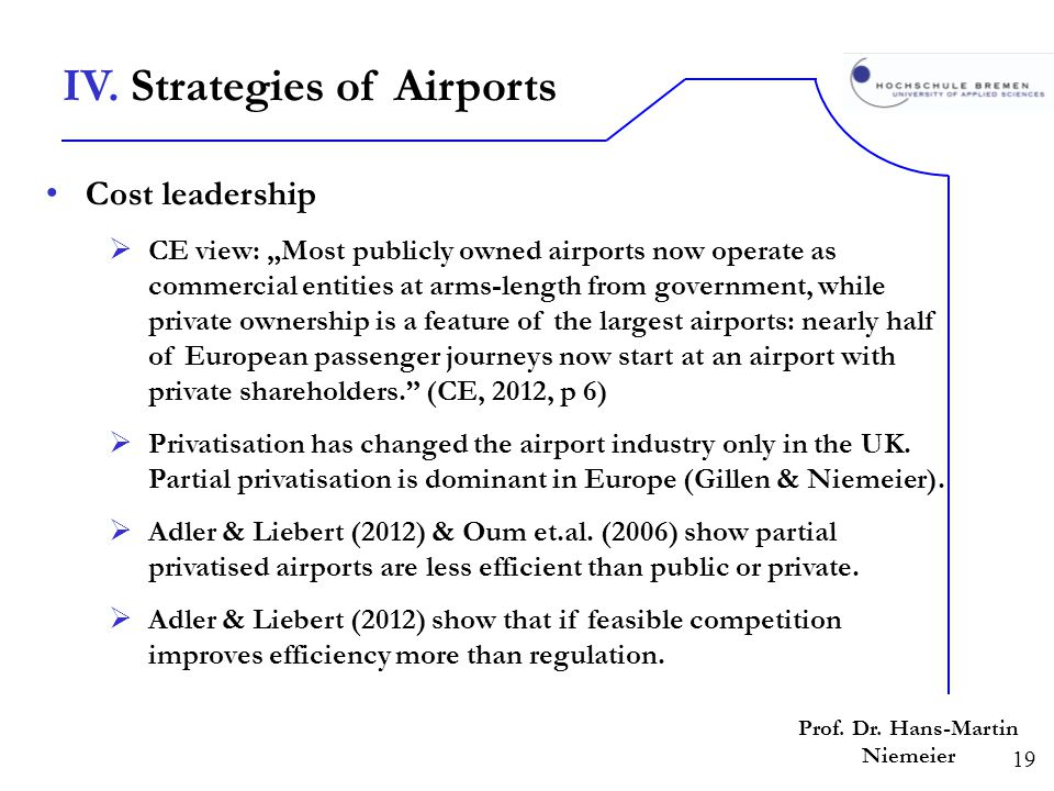 19 Prof. Dr. Hans-Martin Niemeier Cost leadership CE view: Most publicly owned airports now operate as commercial entities at arms-length from governm