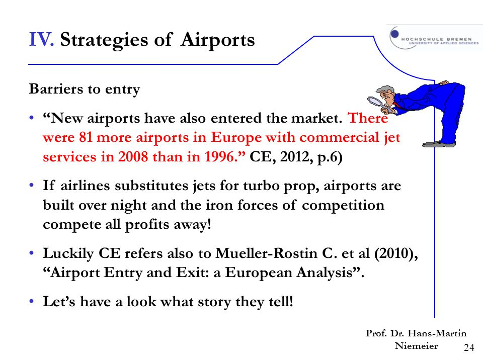 24 Prof. Dr. Hans-Martin Niemeier Barriers to entry New airports have also entered the market. There were 81 more airports in Europe with commercial j