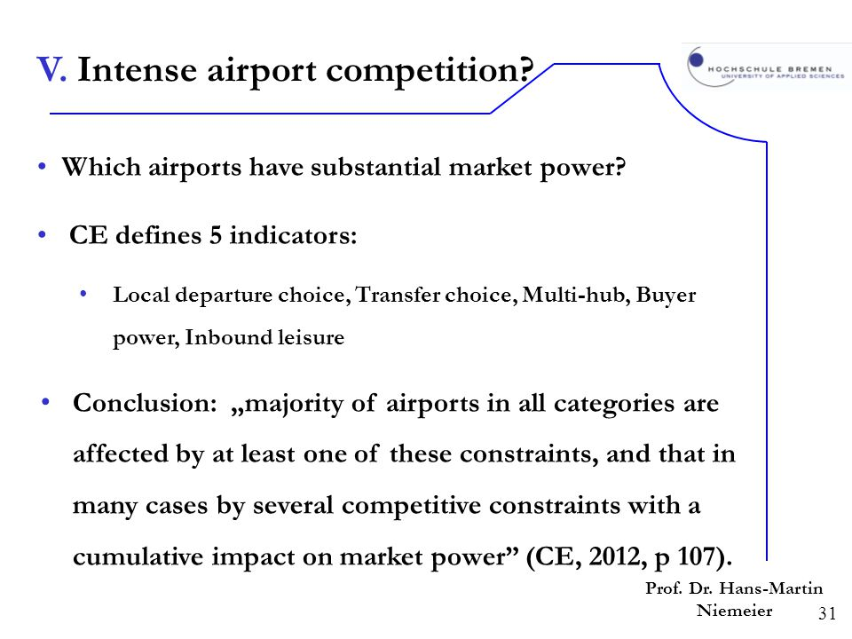 31 Prof. Dr. Hans-Martin Niemeier Which airports have substantial market power? CE defines 5 indicators: Local departure choice, Transfer choice, Mult