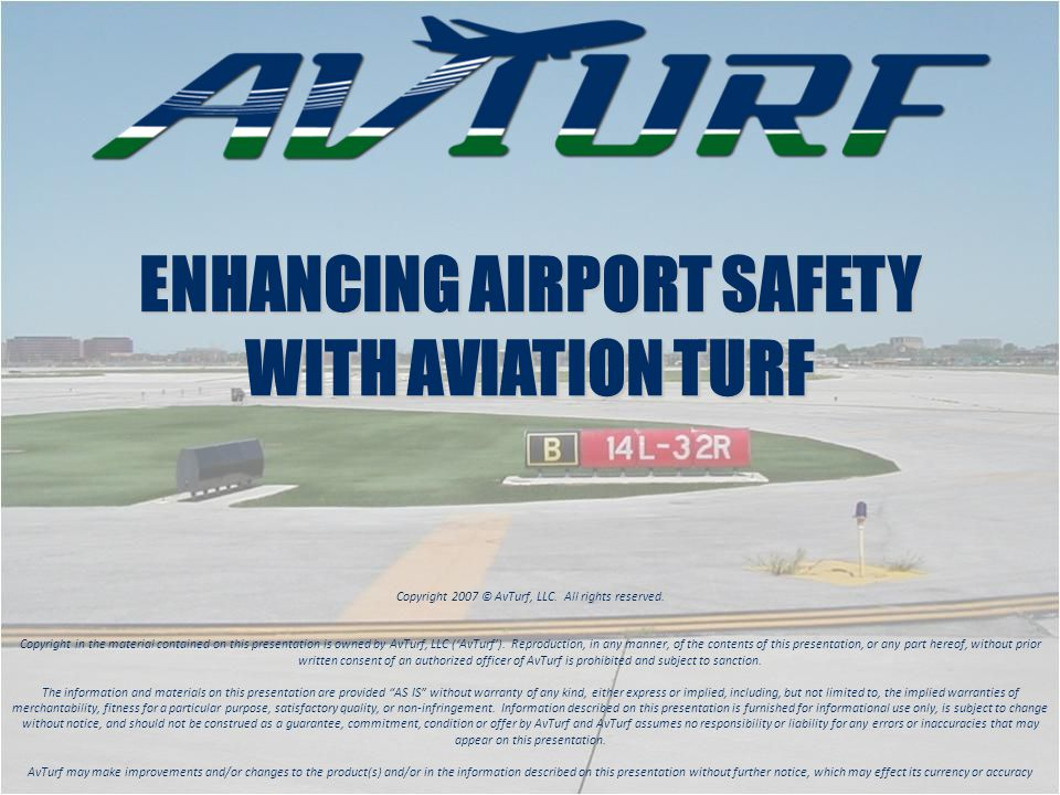ENHANCING AIRPORT SAFETY WITH AVIATION TURF Copyright 2007 © AvTurf, LLC.
