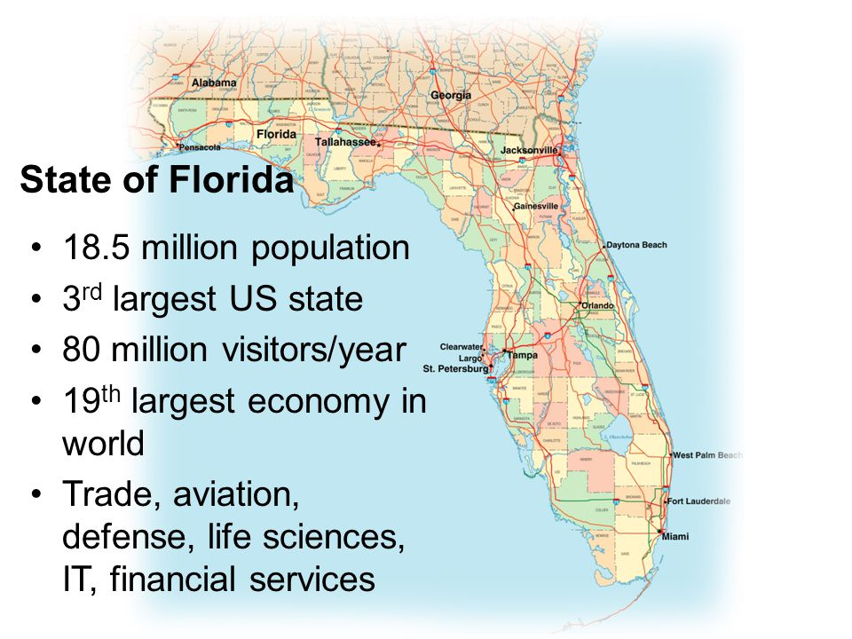 2 State of Florida 18.5 million population 3 rd largest US state 80 million visitors/year 19 th largest economy in world Trade, aviation, defense, life sciences, IT, financial services