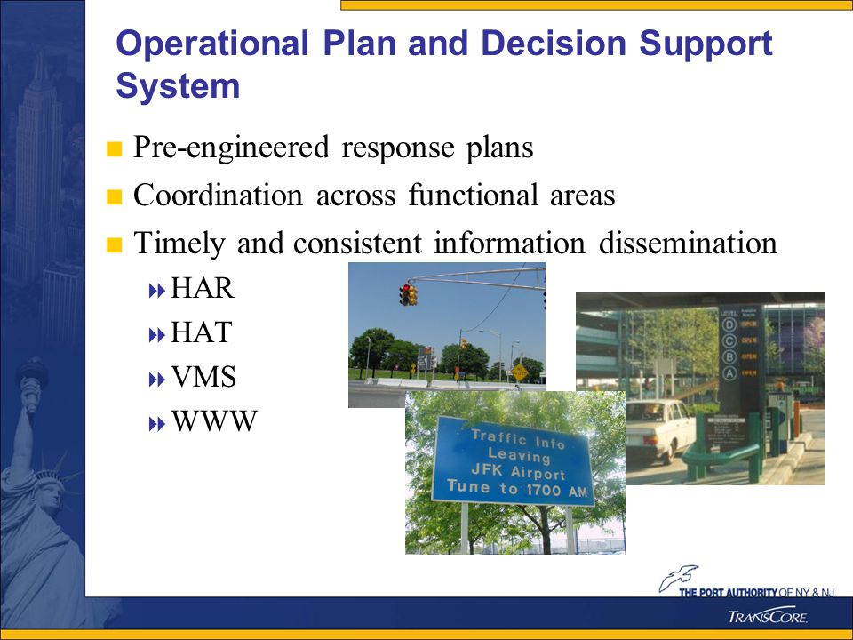 Operational Plan and Decision Support System Pre-engineered response plans Coordination across functional areas Timely and consistent information dissemination HAR HAT VMS WWW