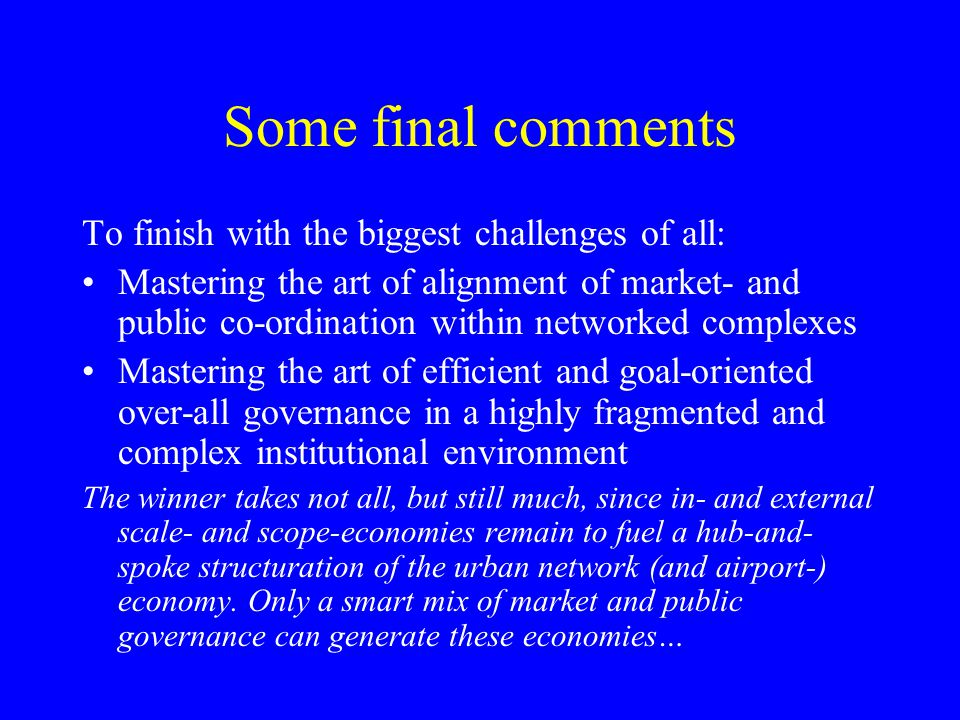 Some final comments To finish with the biggest challenges of all: Mastering the art of alignment of market- and public co-ordination within networked