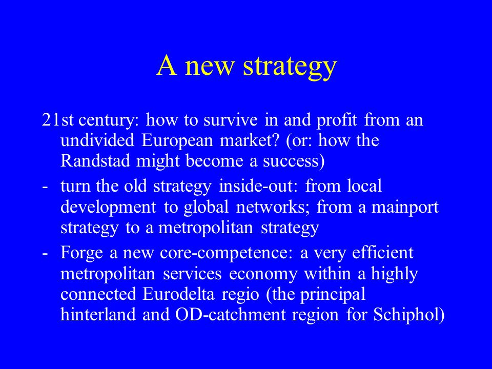 A new strategy 21st century: how to survive in and profit from an undivided European market? (or: how the Randstad might become a success) -turn the o