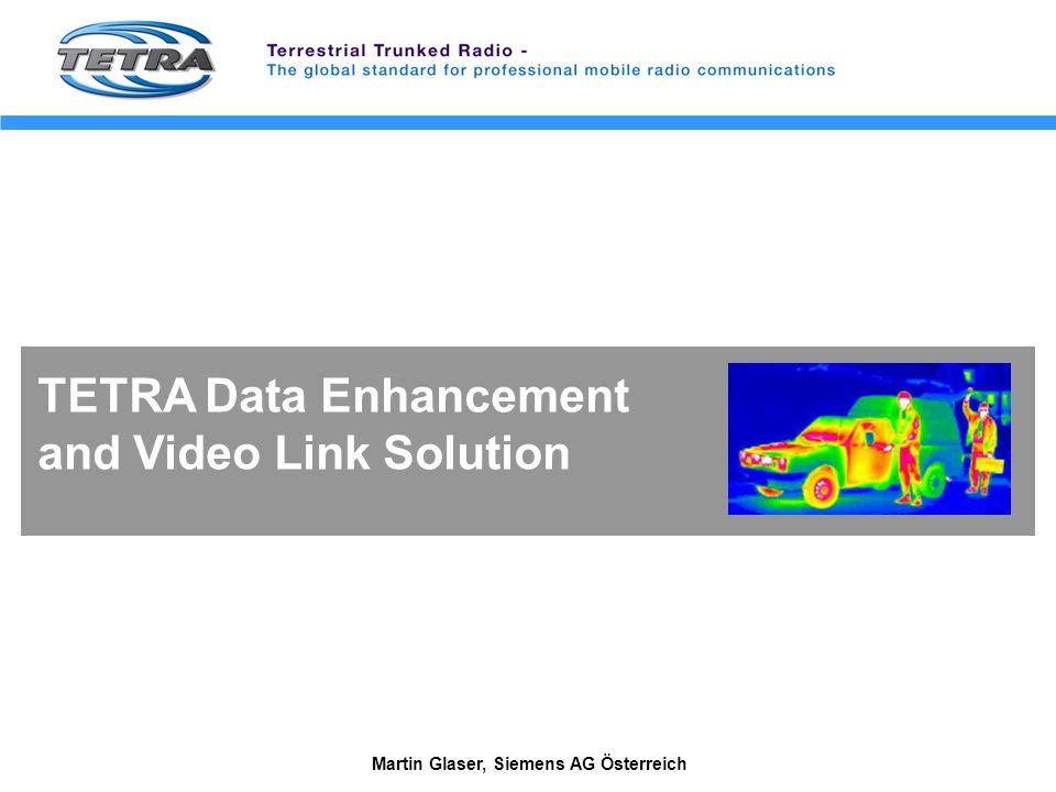 Martin Glaser, Siemens AG Österreich TETRA Data Enhancement and Video Link Solution