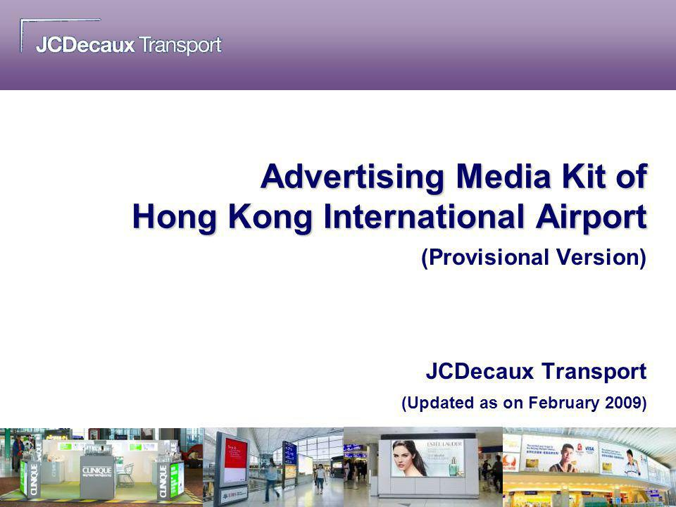 Advertising Media Kit of Hong Kong International Airport (Provisional Version) JCDecaux Transport (Updated as on February 2009)