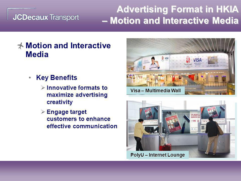 Advertising Format in HKIA – Motion and Interactive Media Visa – Multimedia Wall PolyU – Internet Lounge Motion and Interactive Media Key Benefits Inn