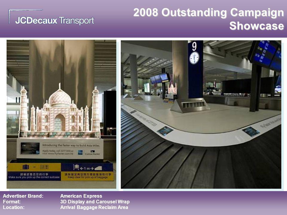 Advertiser Brand:American Express Format:3D Display and Carousel Wrap Location:Arrival Baggage Reclaim Area 2008 Outstanding Campaign Showcase