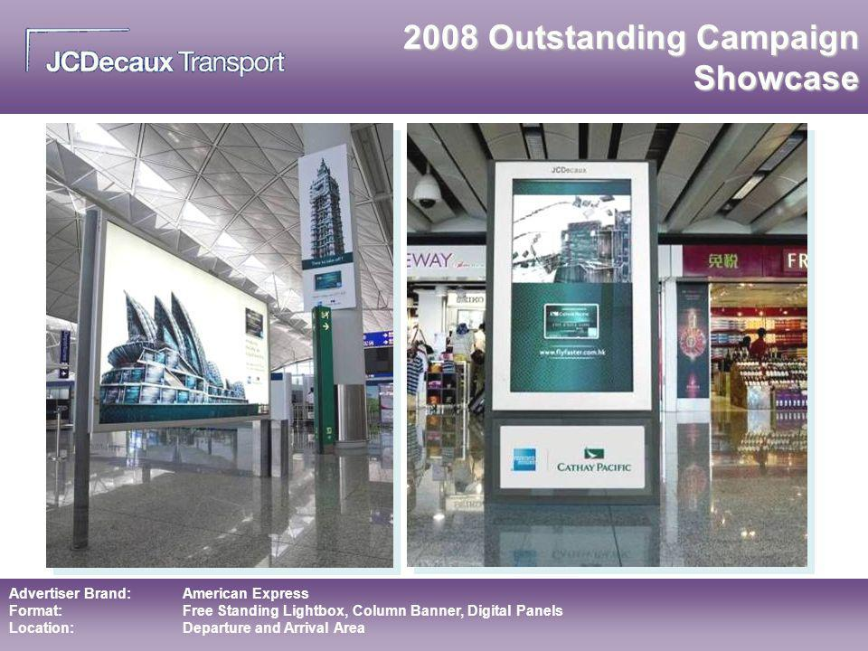 Advertiser Brand:American Express Format:Free Standing Lightbox, Column Banner, Digital Panels Location:Departure and Arrival Area 2008 Outstanding Ca