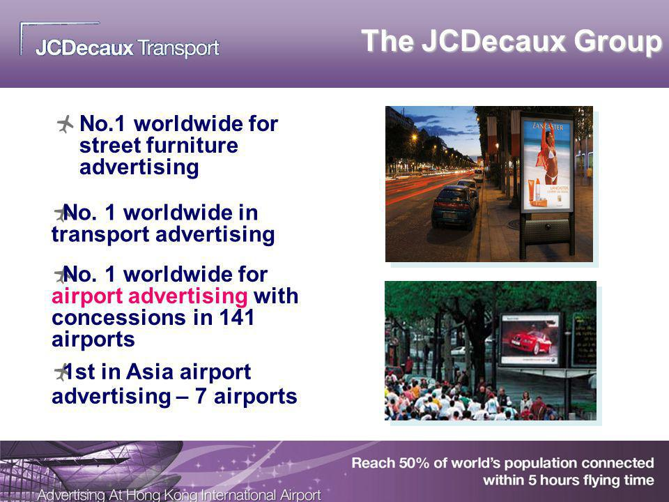 The JCDecaux Group No.1 worldwide for street furniture advertising 1st in Asia airport advertising – 7 airports No. 1 worldwide for airport advertisin