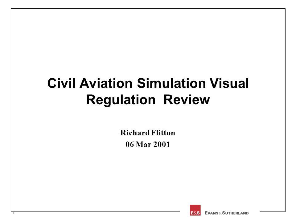 1 Civil Aviation Simulation Visual Regulation Review Richard Flitton 06 Mar 2001