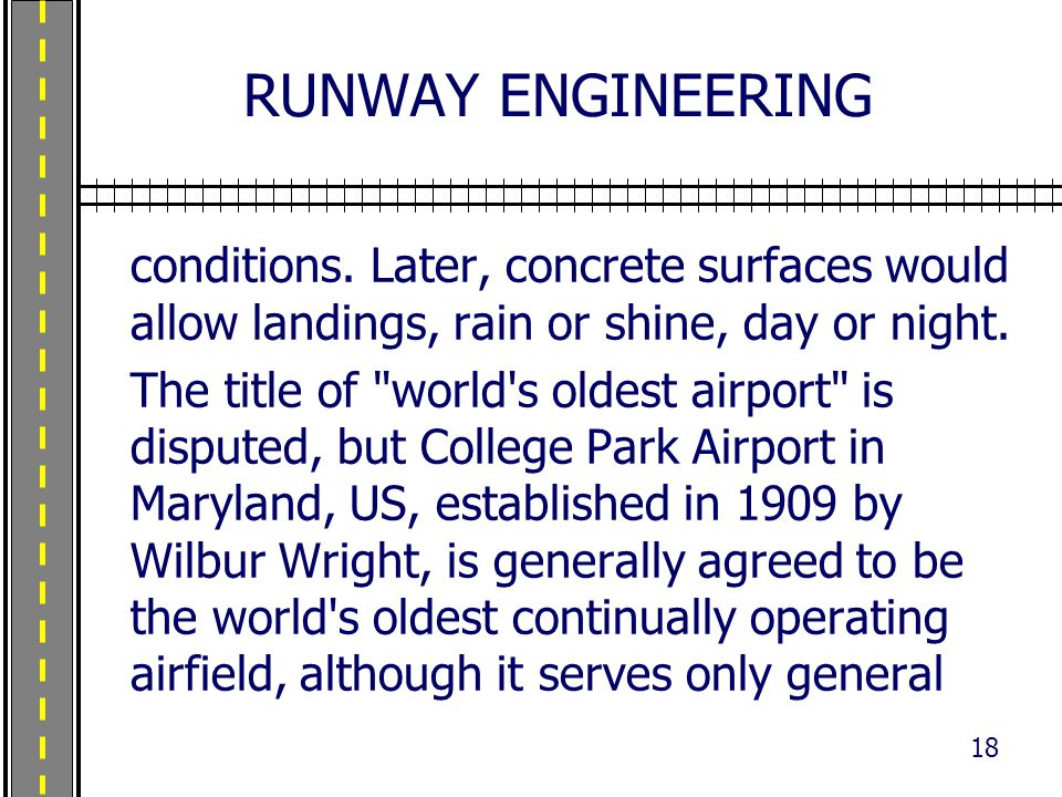 RUNWAY ENGINEERING conditions. Later, concrete surfaces would allow landings, rain or shine, day or night. The title of