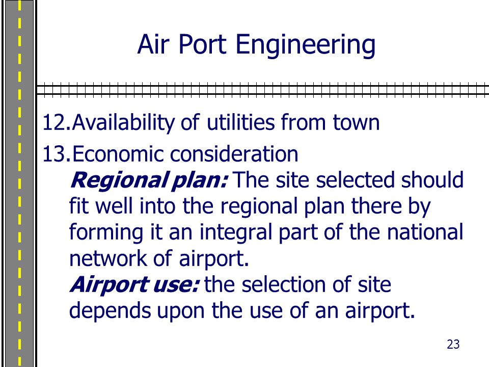 Air Port Engineering 12.Availability of utilities from town 13.Economic consideration Regional plan: The site selected should fit well into the region