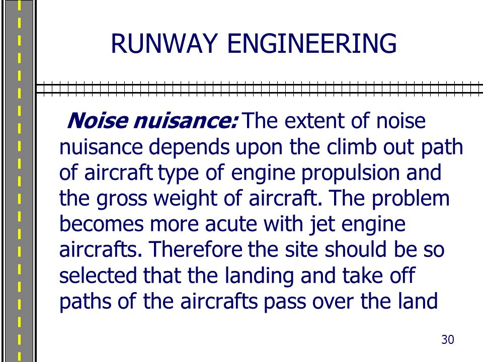 RUNWAY ENGINEERING Noise nuisance: The extent of noise nuisance depends upon the climb out path of aircraft type of engine propulsion and the gross we