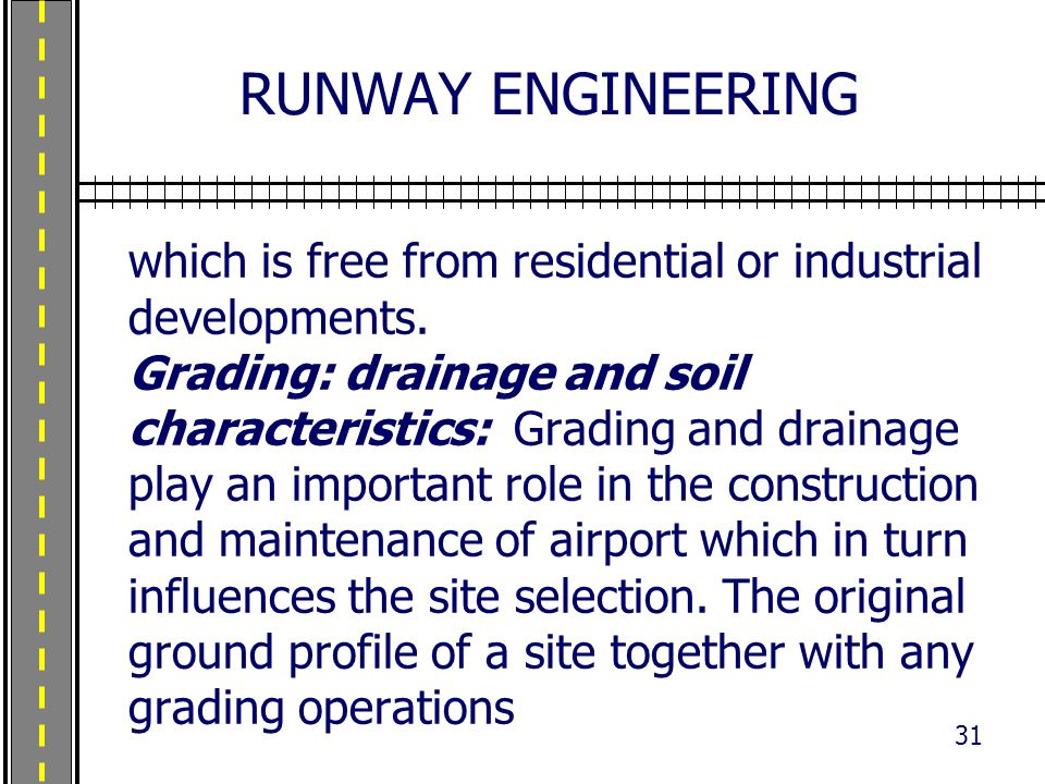 RUNWAY ENGINEERING which is free from residential or industrial developments. Grading: drainage and soil characteristics: Grading and drainage play an