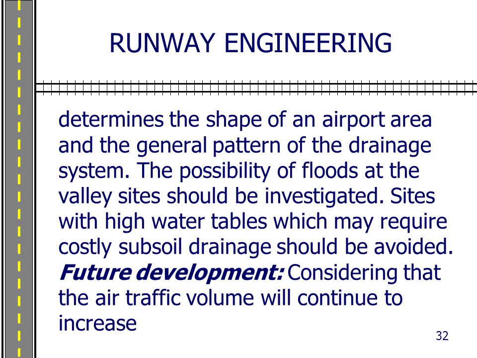 RUNWAY ENGINEERING determines the shape of an airport area and the general pattern of the drainage system. The possibility of floods at the valley sit