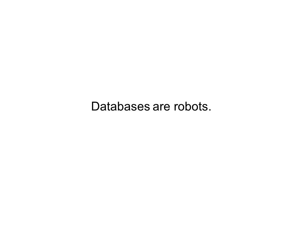 Databases are robots.