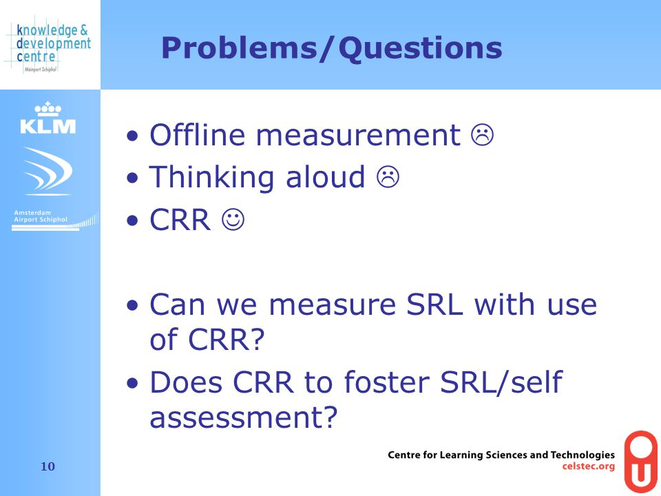 Amsterdam Airport Schiphol 10 Problems/Questions Offline measurement Thinking aloud CRR Can we measure SRL with use of CRR.