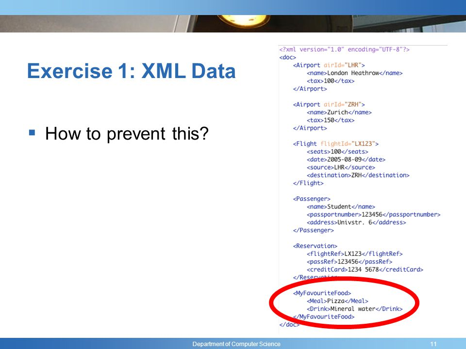Department of Computer Science Exercise 1: XML Data How to prevent this 11