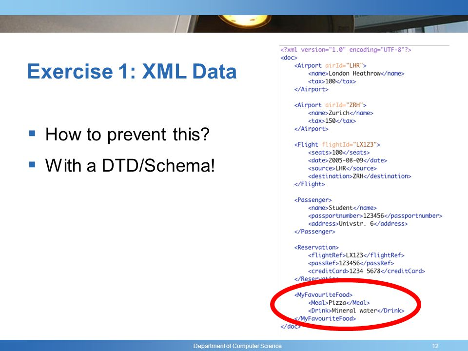 Department of Computer Science Exercise 1: XML Data How to prevent this With a DTD/Schema! 12